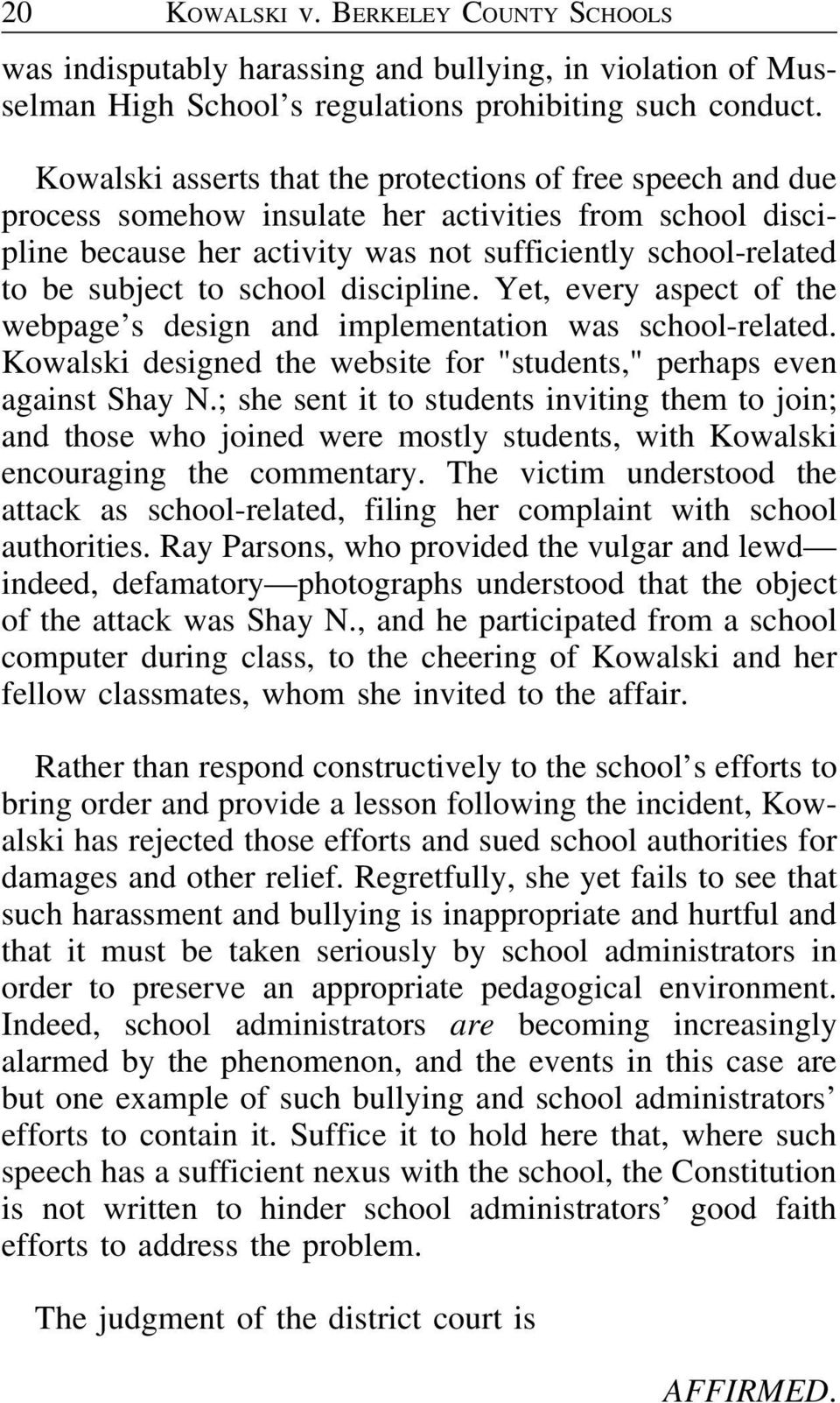 "school discipline. Yet, every aspect of the webpage s design and implementation was school-related. Kowalski designed the website for ""students,"" perhaps even against Shay N."
