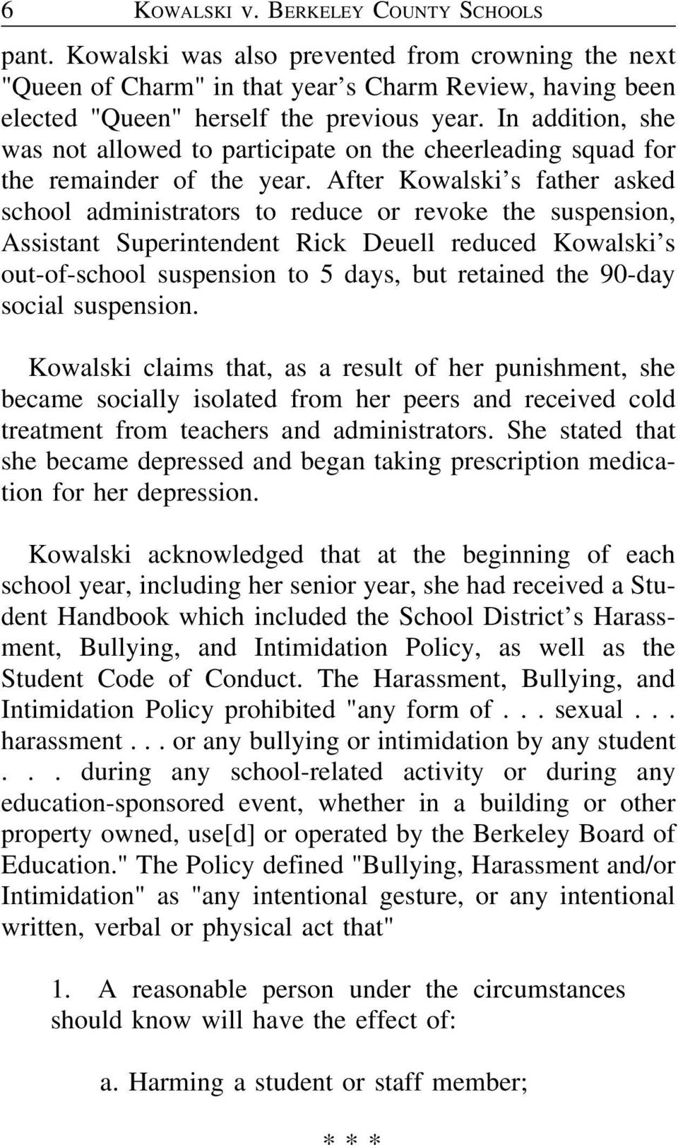 After Kowalski s father asked school administrators to reduce or revoke the suspension, Assistant Superintendent Rick Deuell reduced Kowalski s out-of-school suspension to 5 days, but retained the