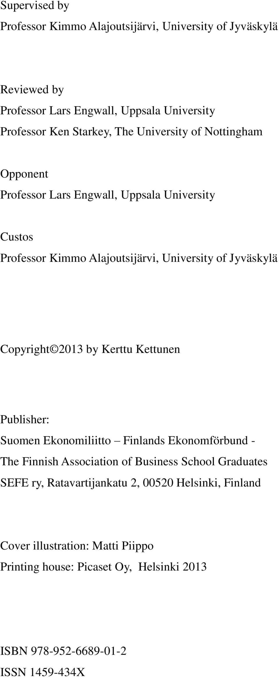 Copyright 2013 by Kerttu Kettunen Publisher: Suomen Ekonomiliitto Finlands Ekonomförbund - The Finnish Association of Business School Graduates SEFE
