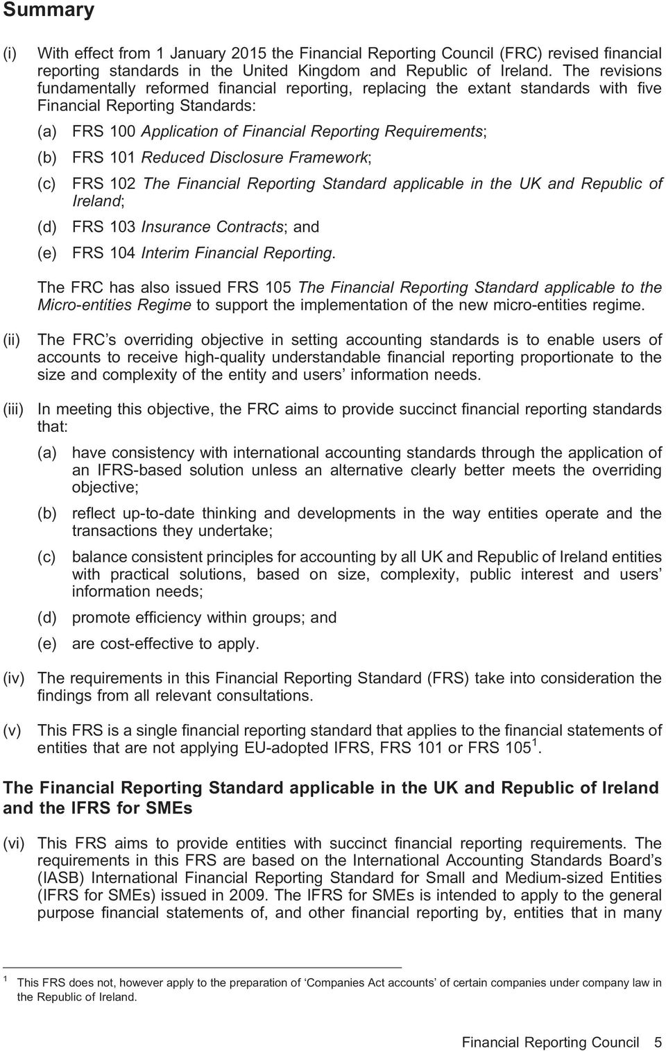 101 Reduced Disclosure Framework; (c) FRS 102 The Financial Reporting Standard applicable in the UK and Republic of Ireland; (d) FRS 103 Insurance Contracts; and (e) FRS 104 Interim Financial