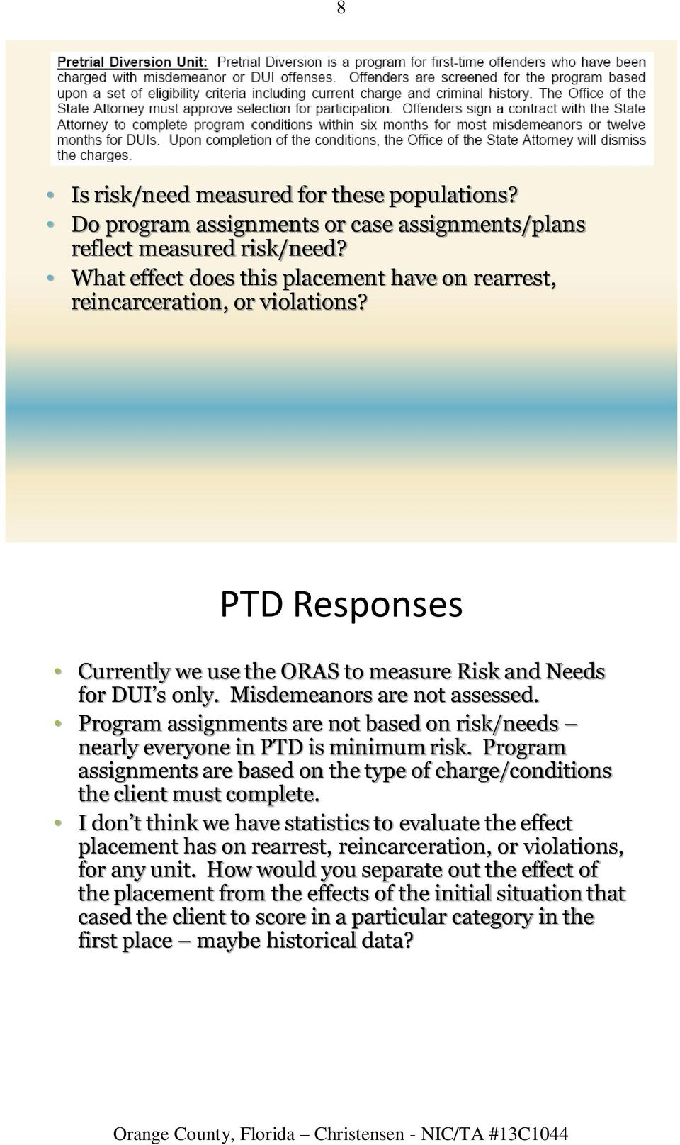 Program assignments are not based on risk/needs nearly everyone in PTD is minimum risk. Program assignments are based on the type of charge/conditions the client must complete.