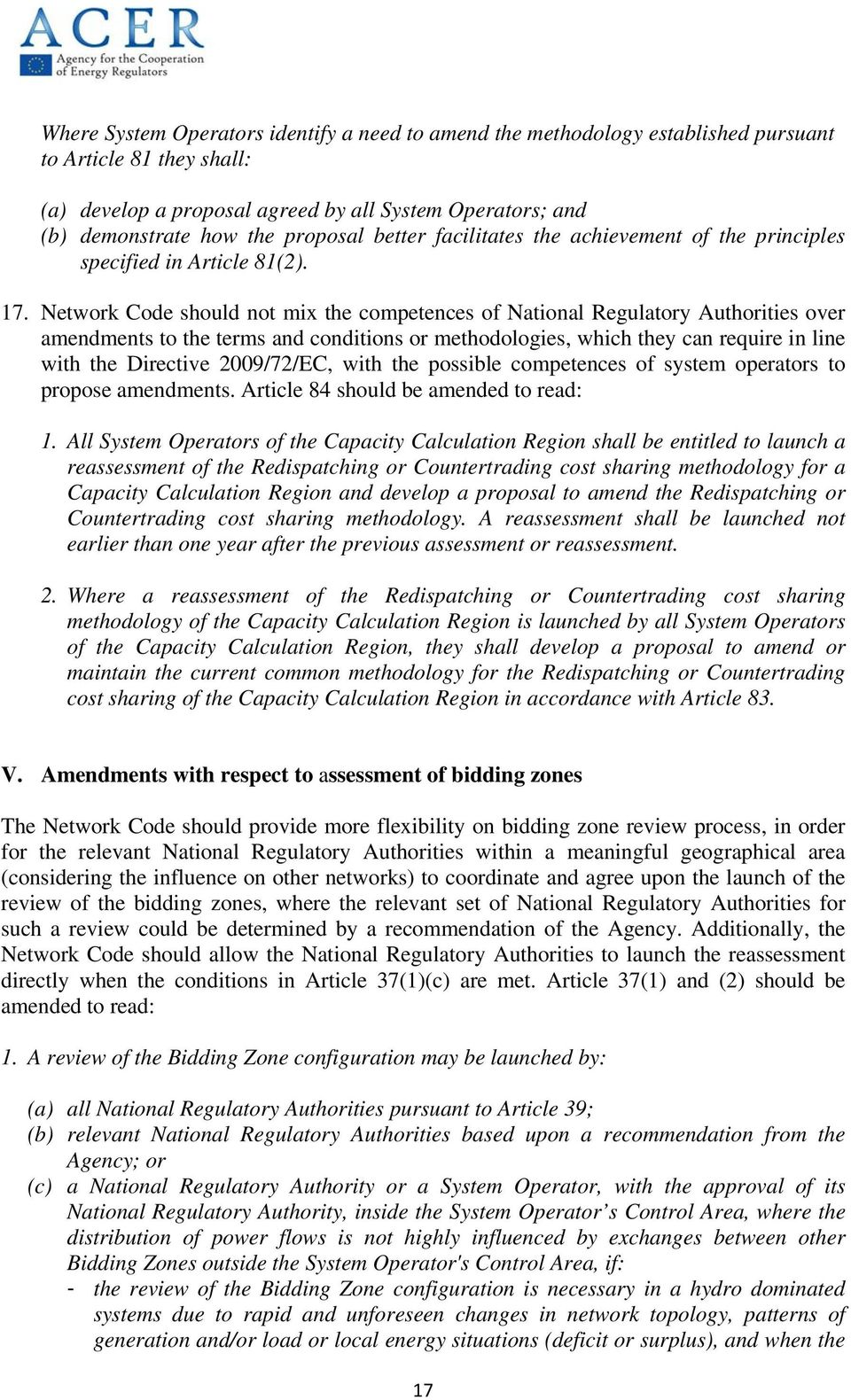 Network Code should not mix the competences of National Regulatory Authorities over amendments to the terms and conditions or methodologies, which they can require in line with the Directive