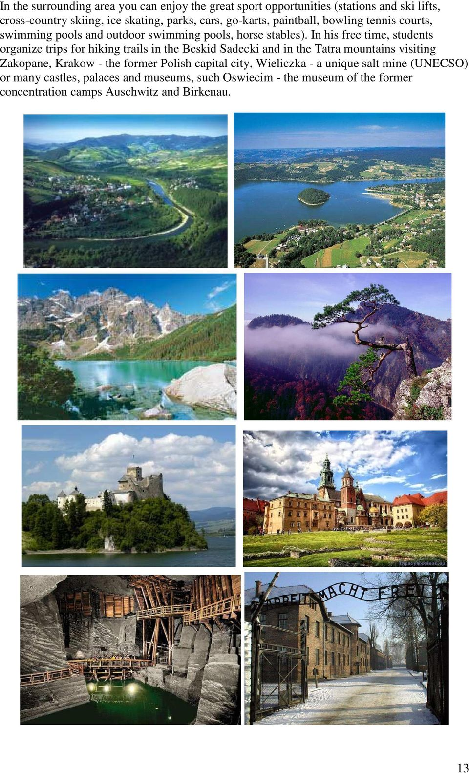 In his free time, students organize trips for hiking trails in the Beskid Sadecki and in the Tatra mountains visiting Zakopane, Krakow - the