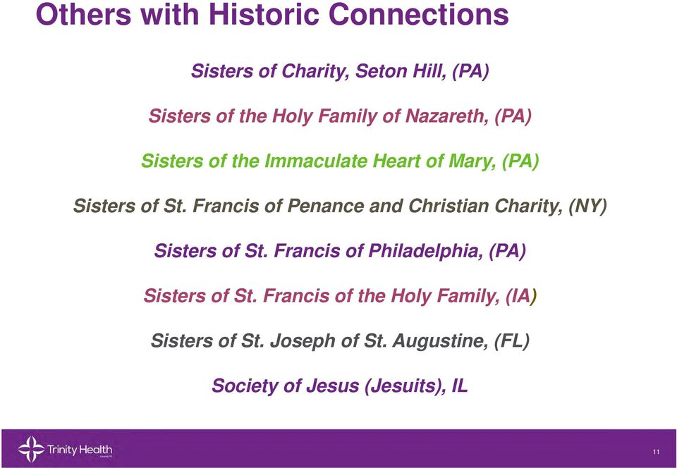 Francis of Penance and Christian Charity, (NY) Sisters of St. Francis of Philadelphia, (PA) Sisters of St.