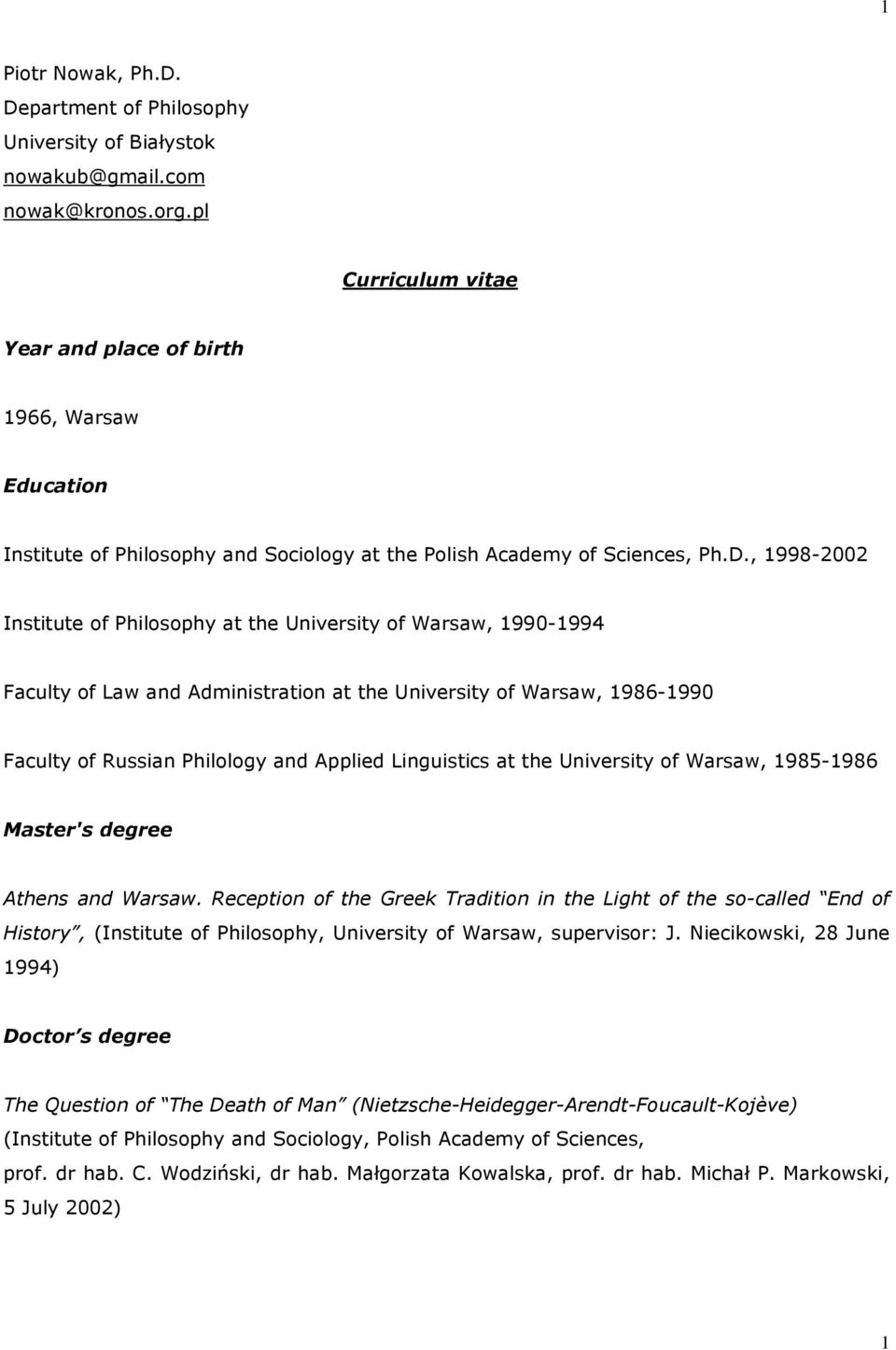 , 1998-2002 Institute of Philosophy at the University of Warsaw, 1990-1994 Faculty of Law and Administration at the University of Warsaw, 1986-1990 Faculty of Russian Philology and Applied
