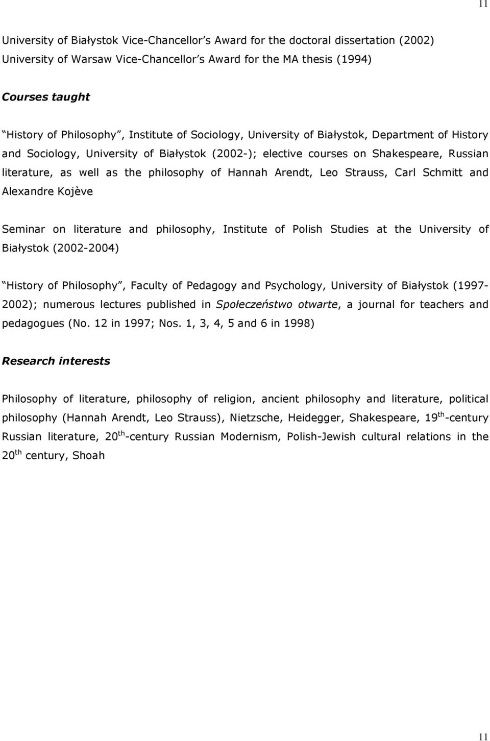 of Hannah Arendt, Leo Strauss, Carl Schmitt and Alexandre Kojève Seminar on literature and philosophy, Institute of Polish Studies at the University of Białystok (2002-2004) History of Philosophy,