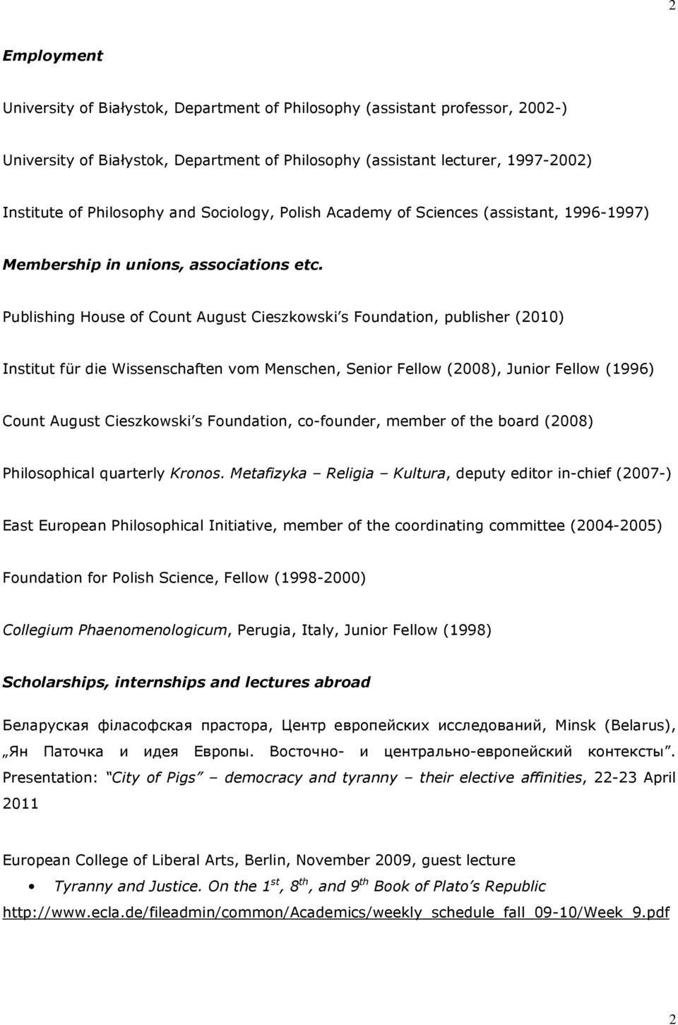 Publishing House of Count August Cieszkowski s Foundation, publisher (2010) Institut für die Wissenschaften vom Menschen, Senior Fellow (2008), Junior Fellow (1996) Count August Cieszkowski s