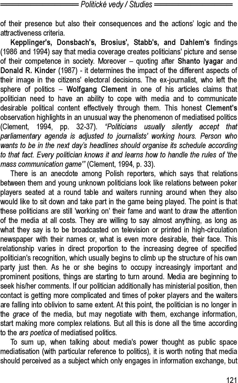 Moreover quoting after Shanto Iyagar and Donald R. Kinder (1987) - it determines the impact of the different aspects of their image in the citizens' electoral decisions.