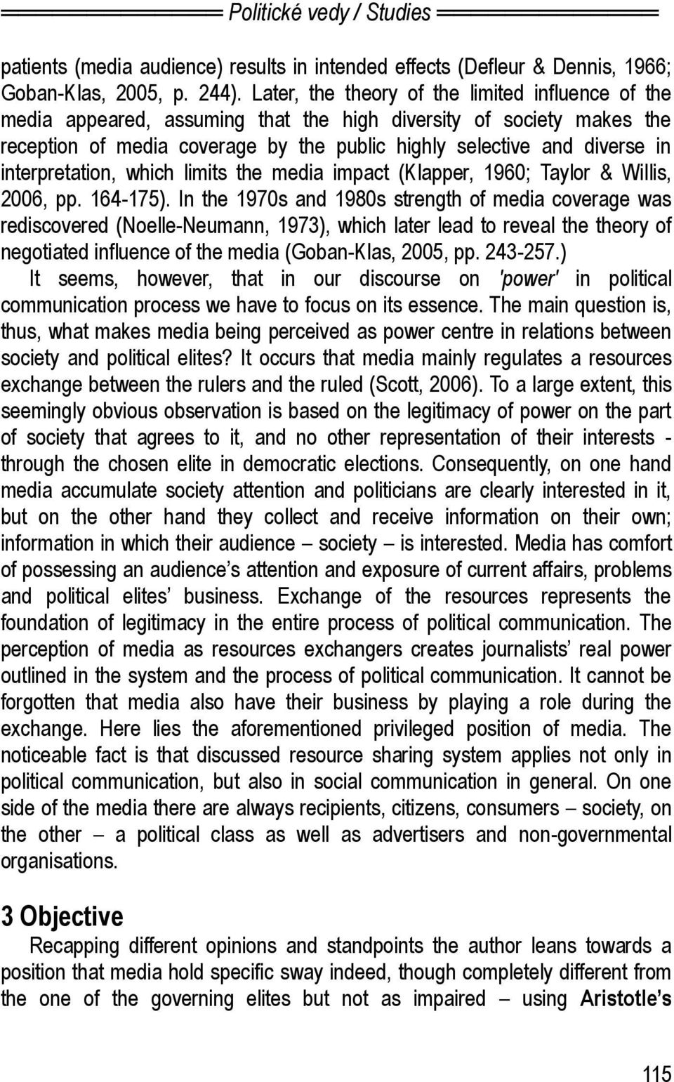 interpretation, which limits the media impact (Klapper, 1960; Taylor & Willis, 2006, pp. 164-175).