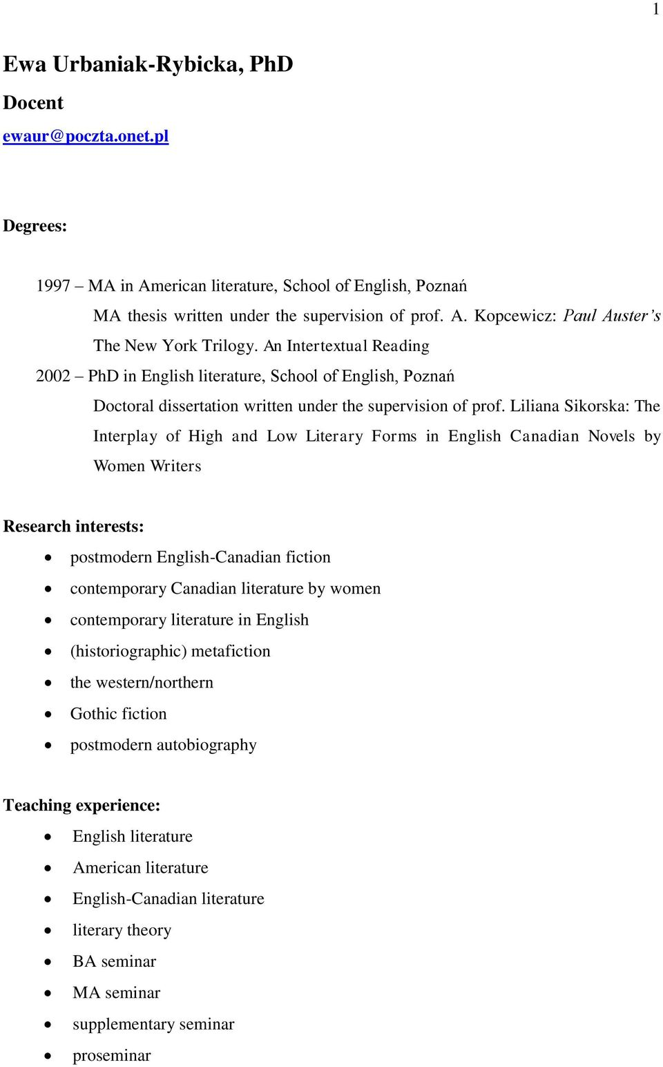 Liliana Sikorska: The Interplay of High and Low Literary Forms in English Canadian Novels by Women Writers Research interests: postmodern English-Canadian fiction contemporary Canadian literature by