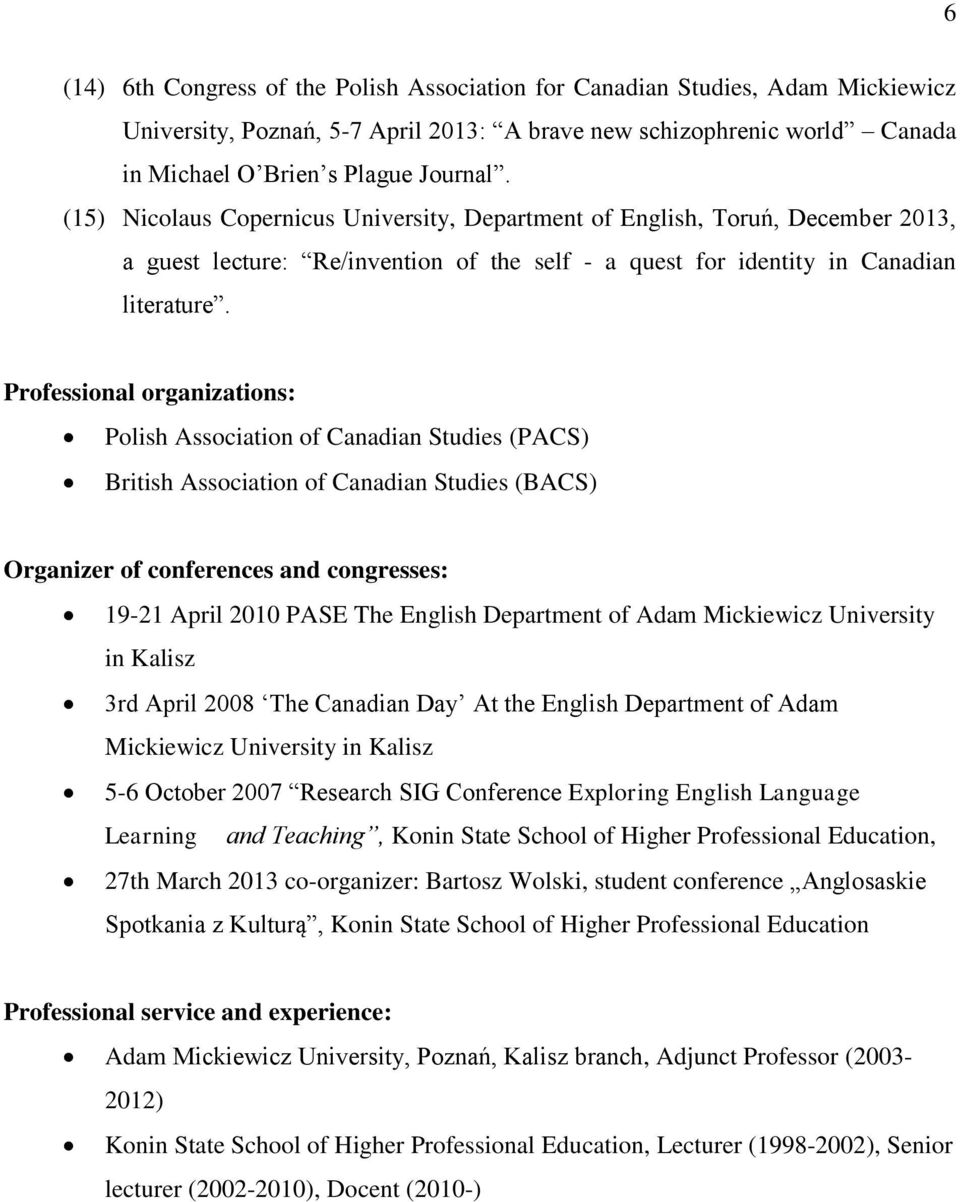 Professional organizations: Polish Association of Canadian Studies (PACS) British Association of Canadian Studies (BACS) Organizer of conferences and congresses: 19-21 April 2010 PASE The English