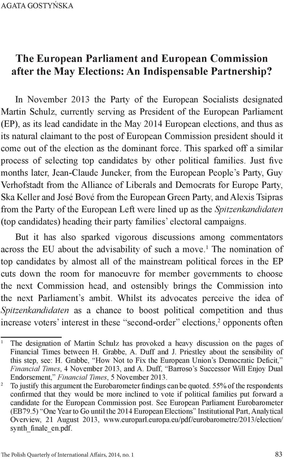 elections, and thus as its natural claimant to the post of European Commission president should it come out of the election as the dominant force.