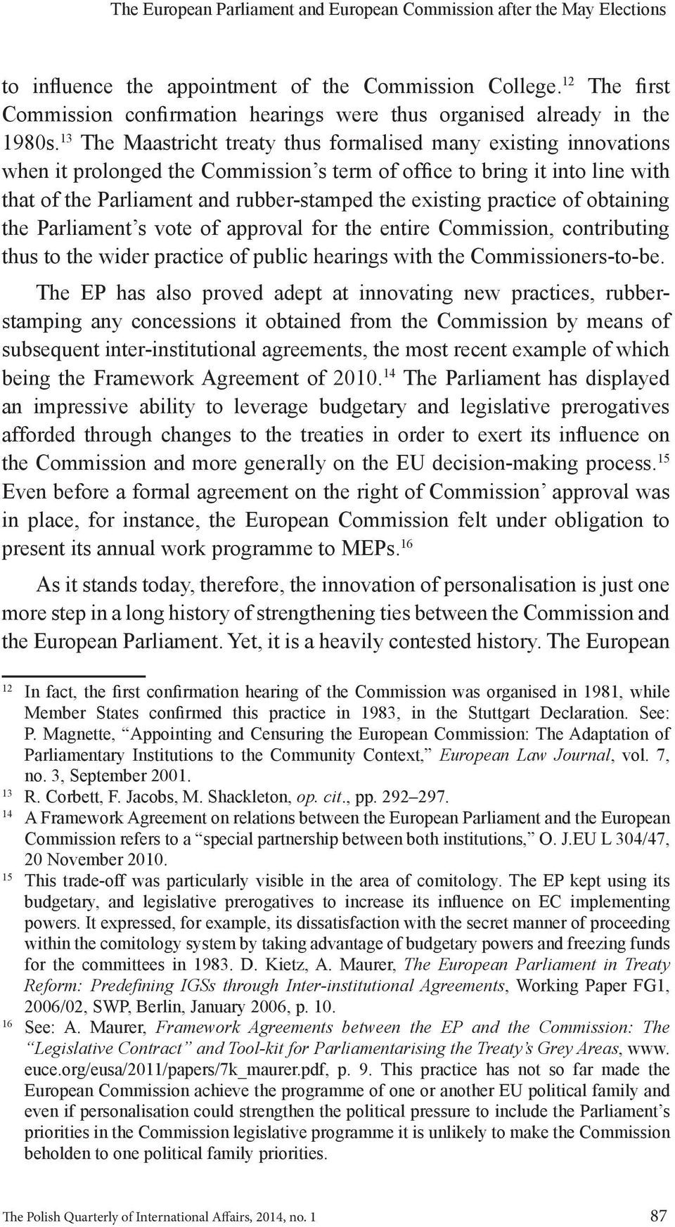 13 The Maastricht treaty thus formalised many existing innovations when it prolonged the Commission s term of office to bring it into line with that of the Parliament and rubber-stamped the existing