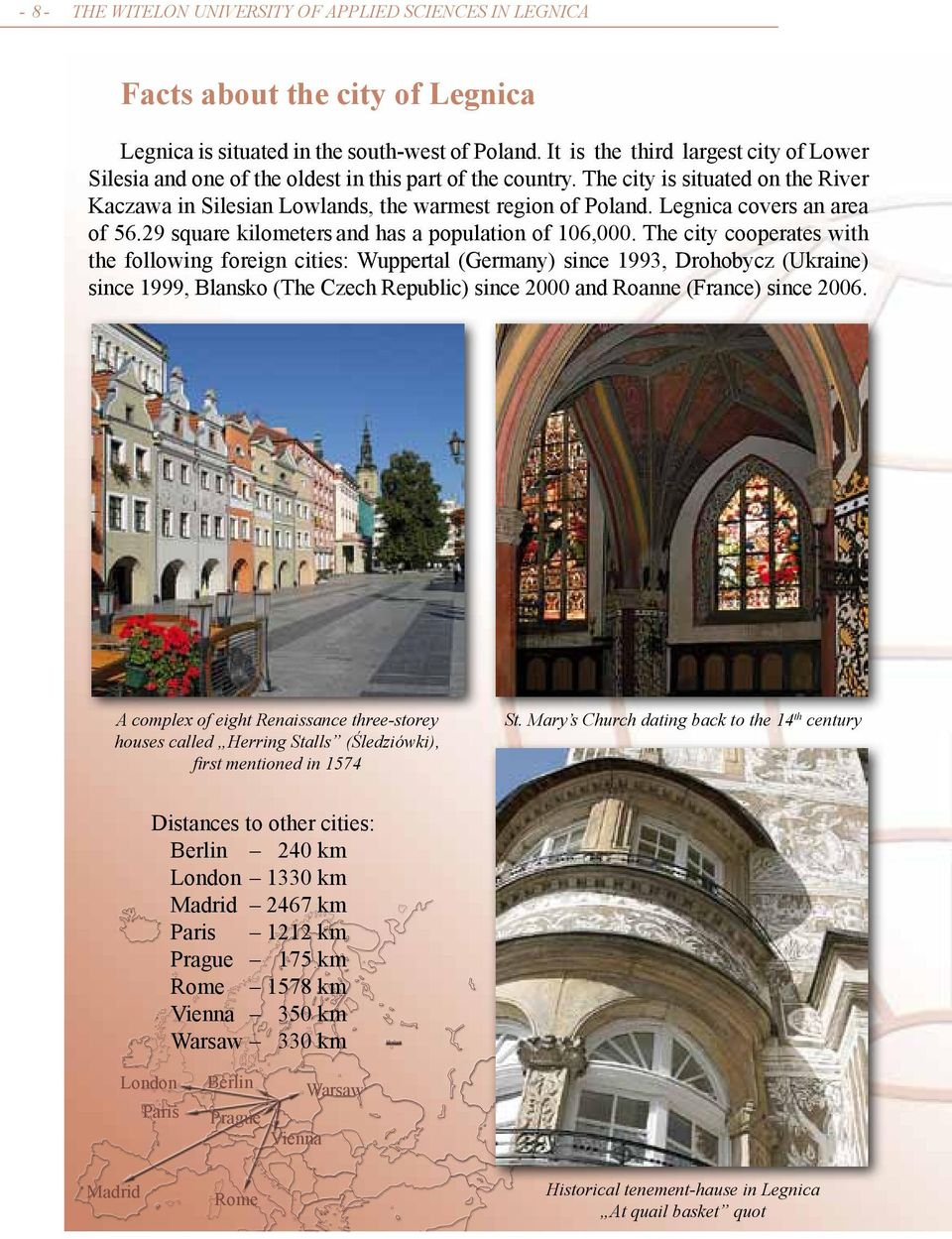 Legnica covers an area of 56.29 square kilometers and has a population of 106,000.