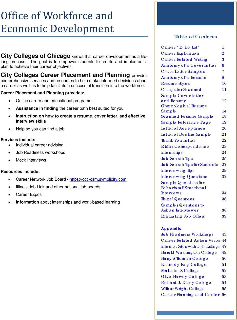 City Colleges Career Placement and Planning provides comprehensive services and resources to help make informed decisions about a career as well as to help facilitate a successful transition into the