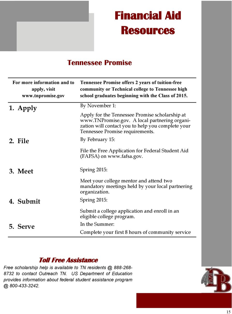 File By February 15: 3. Meet Spring 2015: 4. Submit Spring 2015: 5. Serve Apply for the Tennessee Promise scholarship at www.tnpromise.gov.