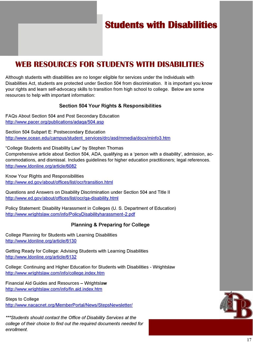 Below are some resources to help with important information: Section 504 Your Rights & Responsibilities FAQs About Section 504 and Post Secondary Education http://www.pacer.org/publications/adaqa/504.