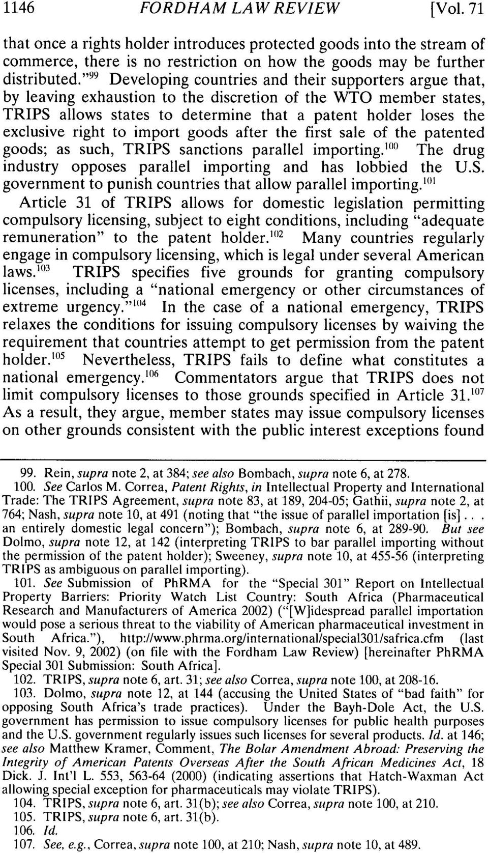 "right to import goods after the first sale of the patented goods; as such, TRIPS sanctions parallel importing. 1 """" 1 The drug industry opposes parallel importing and has lobbied the U.S. government to punish countries that allow parallel importing."
