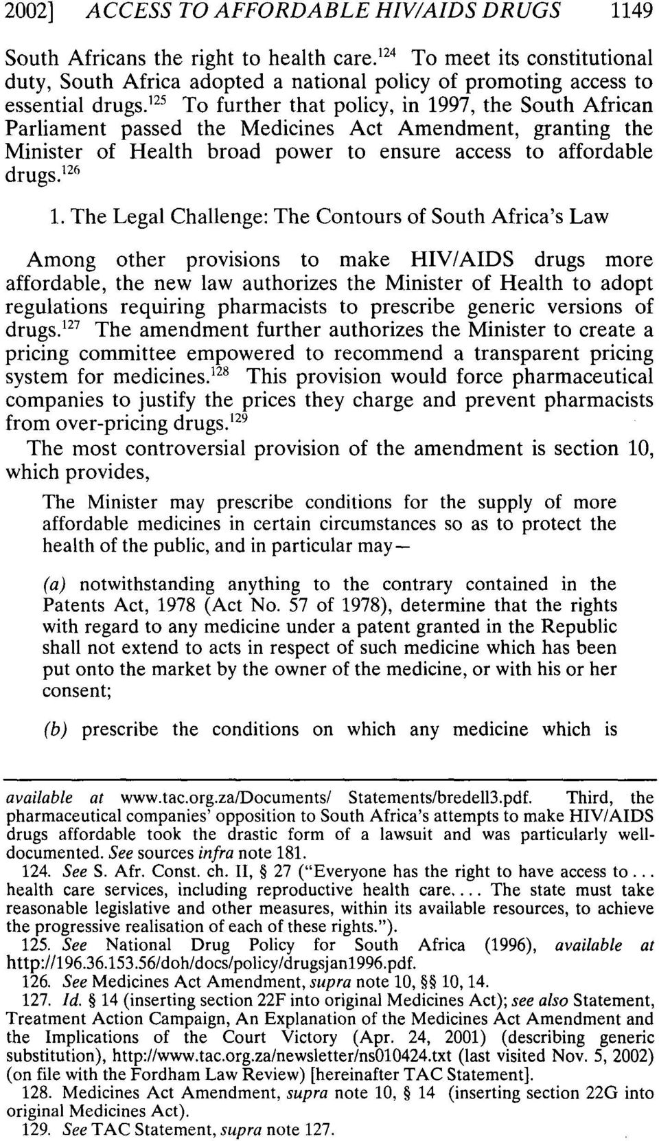 125 To further that policy, in 1997, the South African Parliament passed the Medicines Act Amendment, granting the Minister of Health broad power to ensure access to affordable drugs. 126 1.