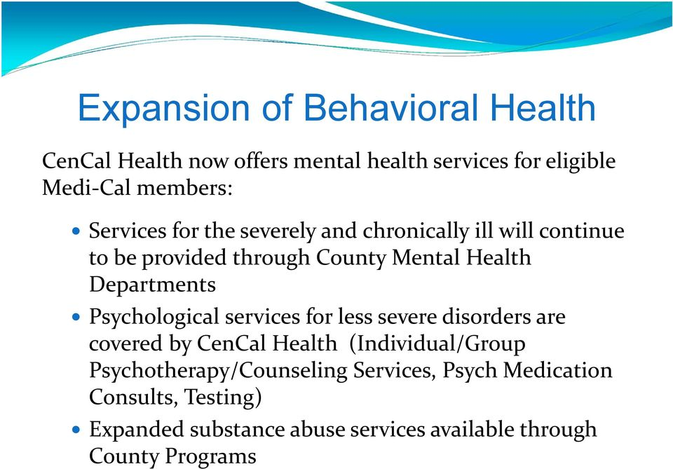 Departments Psychological services for less severe disorders are covered by CenCal Health (Individual/Group