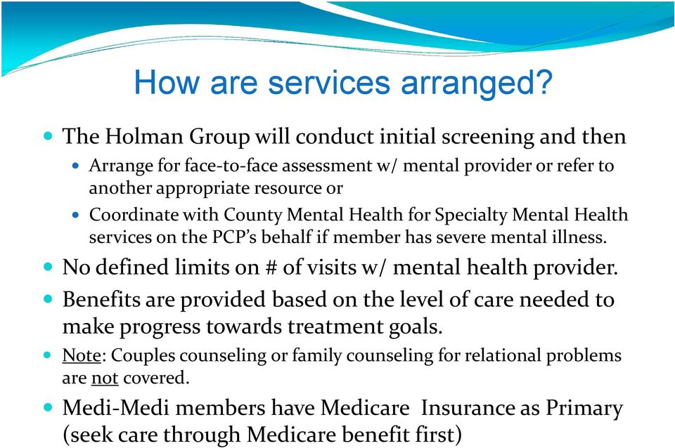 Coordinate with County Mental Health for Specialty Mental Health services on the PCP s behalf if member has severe mental illness.