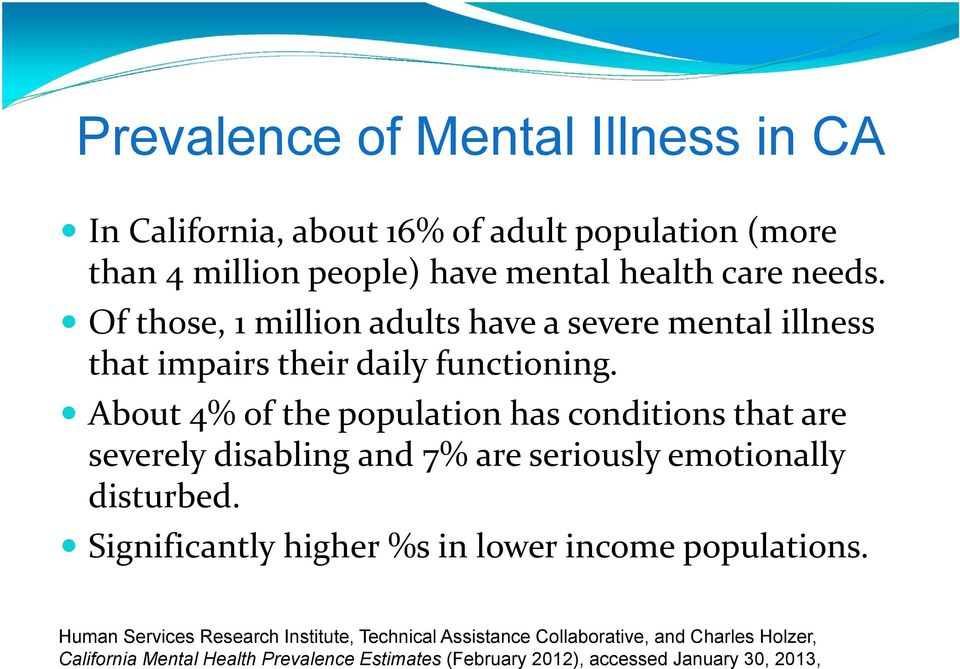 About 4% of the population has conditions that are severely disabling and 7% are seriously emotionally disturbed.
