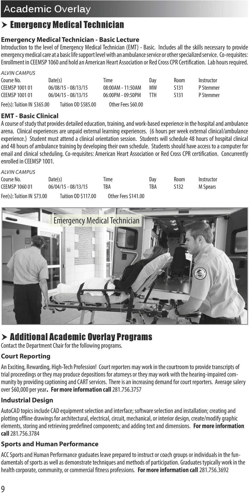 Co-requisites: Enrollment in CEEMSP 1060 and hold an American Heart Association or Red Cross CPR Certification. Lab hours required.