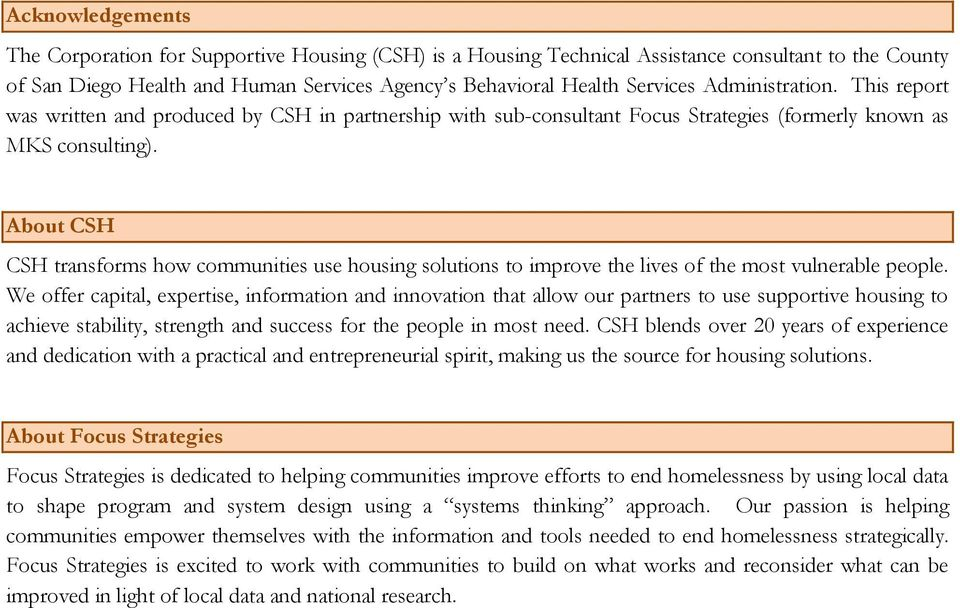 About CSH CSH transforms how communities use housing solutions to improve the lives of the most vulnerable people.