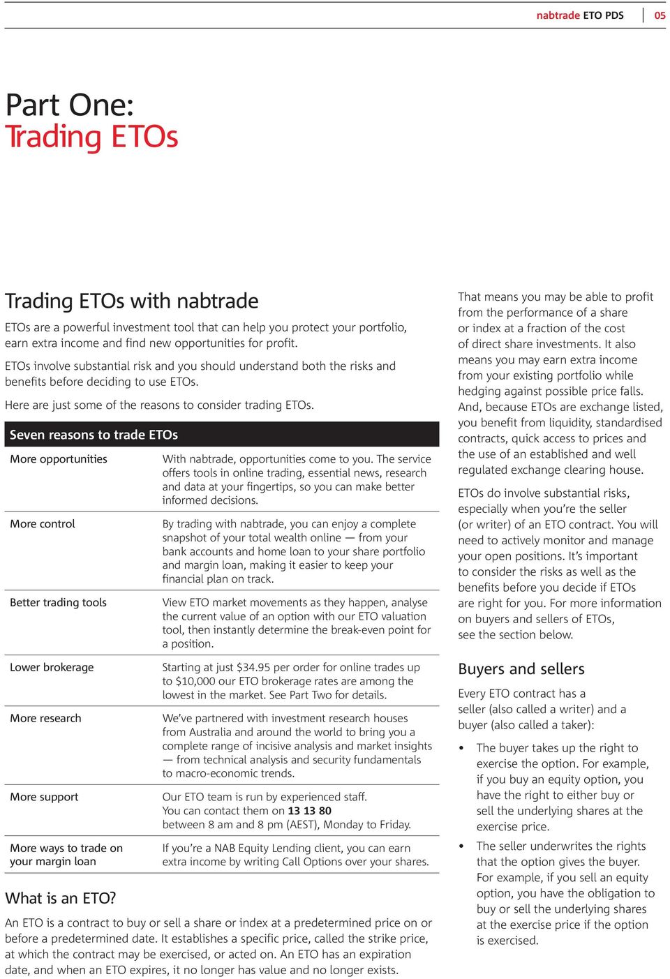 Seven reasons to trade ETOs More opportunities More control Better trading tools Lower brokerage More research More support More ways to trade on your margin loan What is an ETO?