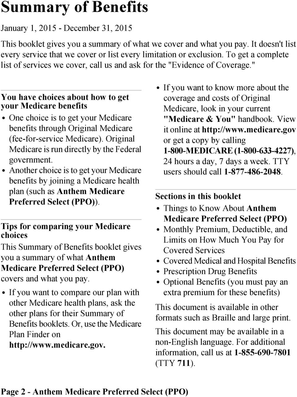 """ You have choices about how to get your Medicare benefits One choice is to get your Medicare benefits through Original Medicare (fee-for-service Medicare)."