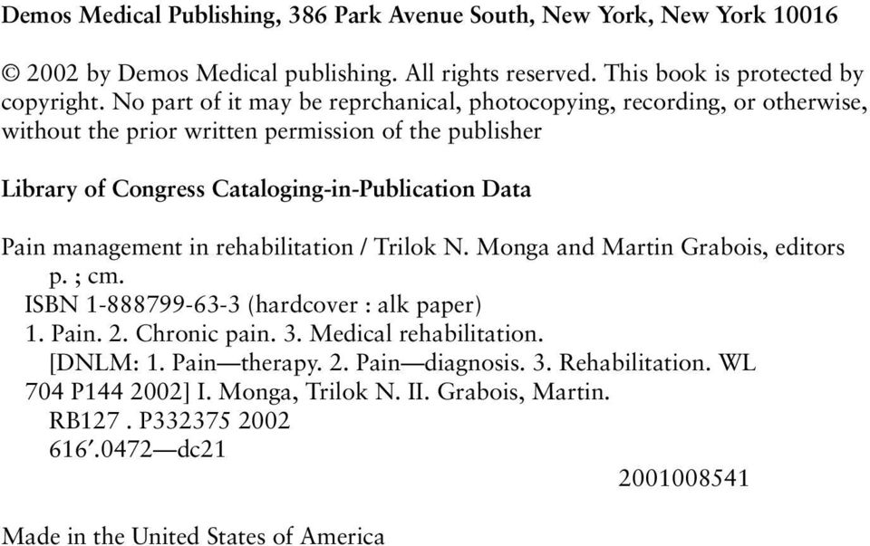 Pain management in rehabilitation / Trilok N. Monga and Martin Grabois, editors p. ; cm. ISBN 1-888799-63-3 (hardcover : alk paper) 1. Pain. 2. Chronic pain. 3.