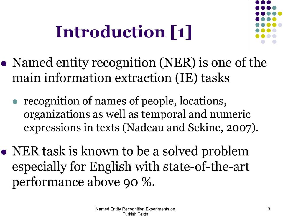 as temporal and numeric expressions in texts (Nadeau and Sekine, 2007).