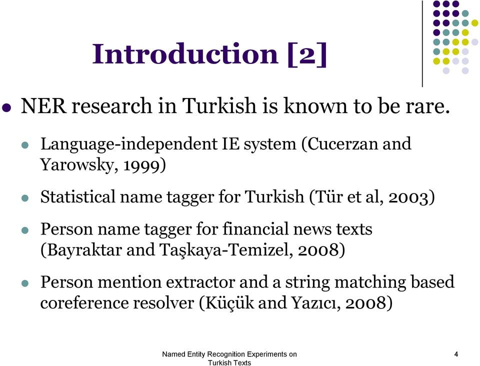 Turkish (Tür et al, 2003) Person name tagger for financial news texts (Bayraktar and