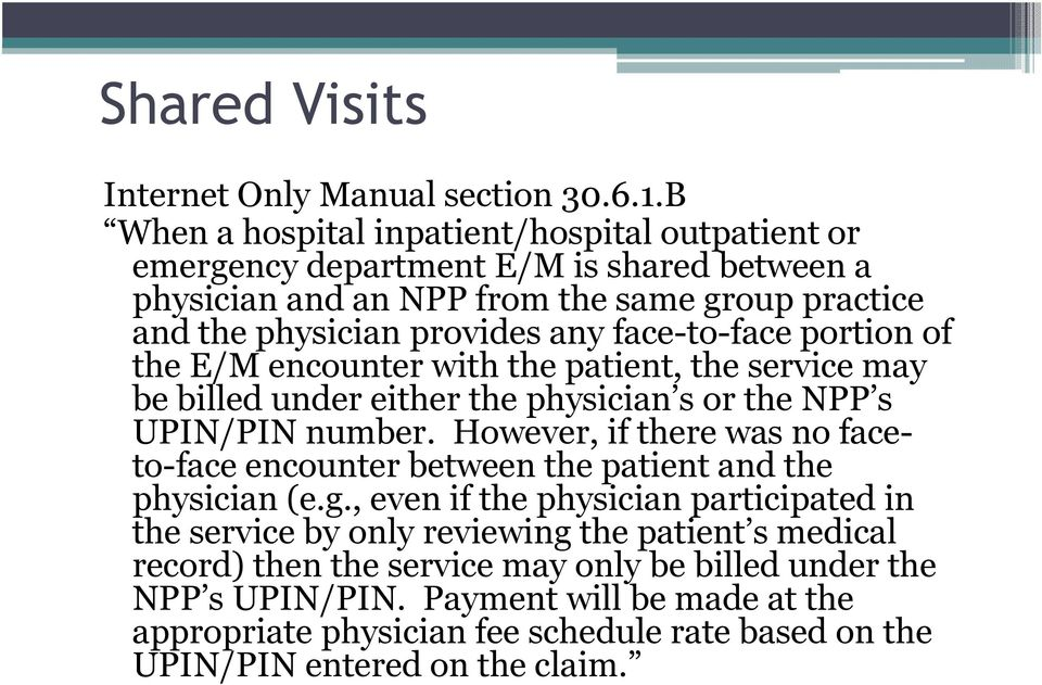 face-to-face portion of the E/M encounter with the patient, the service may be billed under either the physician s or the NPP s UPIN/PIN number.