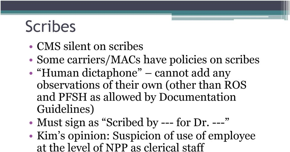 allowed by Documentation Guidelines) Must sign as Scribed by --- for Dr.