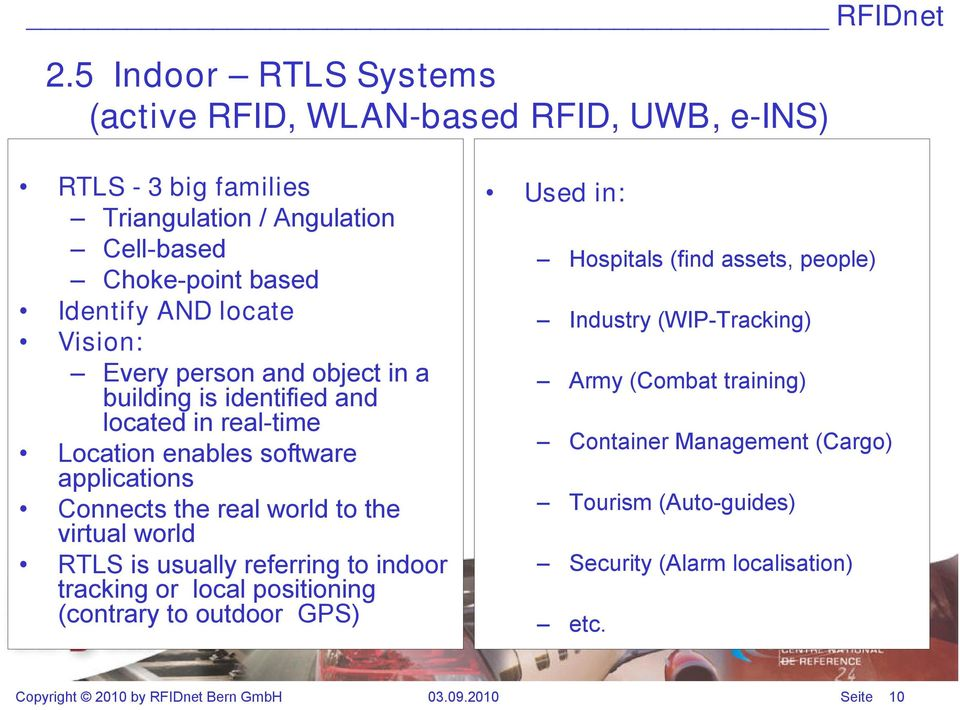 virtual world RTLS is usually referring to indoor tracking or local positioning (contrary to outdoor GPS) Used in: Hospitals (find assets, people) Industry