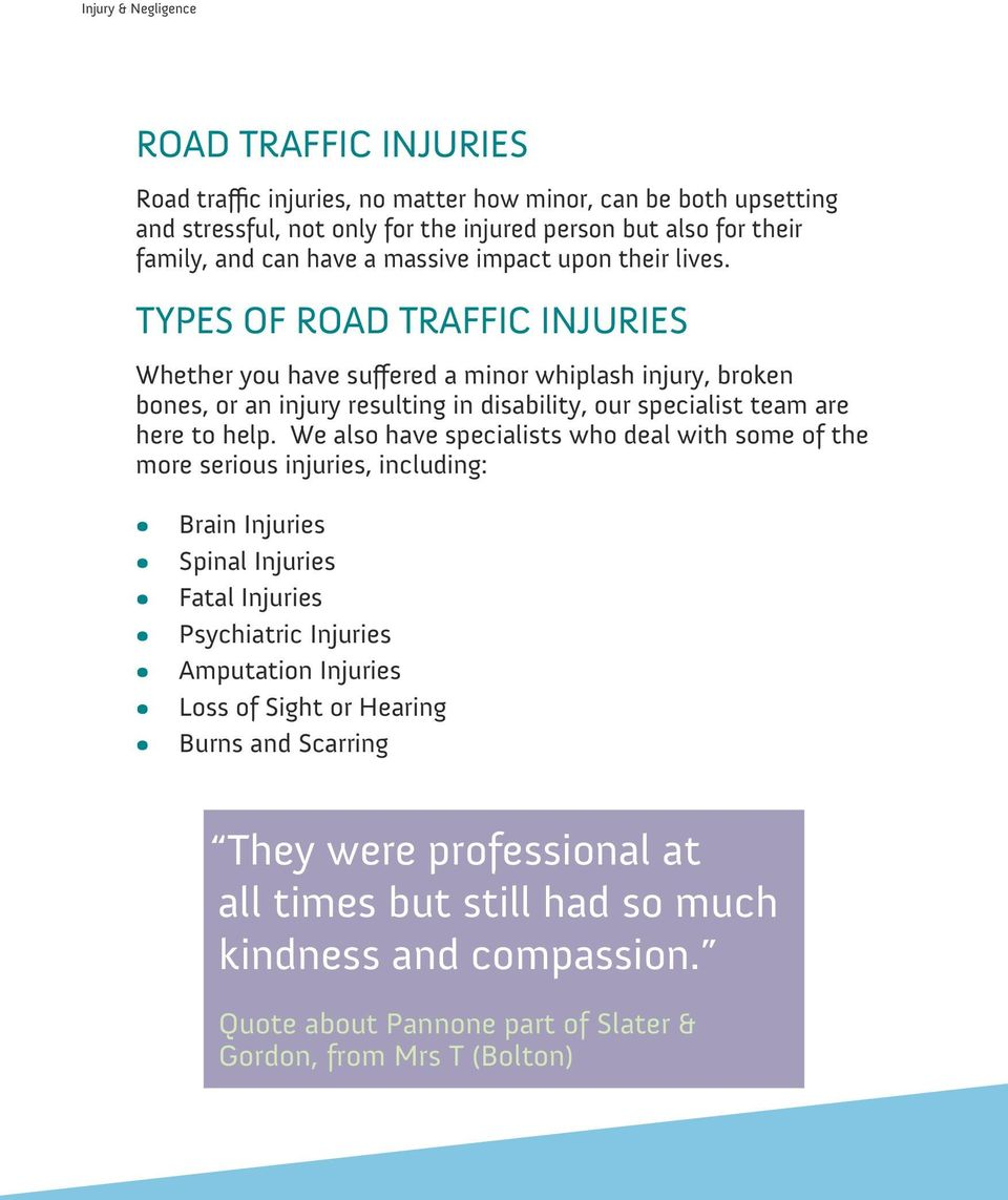 TYPES OF ROAD TRAFFIC INJURIES Whether you have suffered a minor whiplash injury, broken bones, or an injury resulting in disability, our specialist team are here to help.