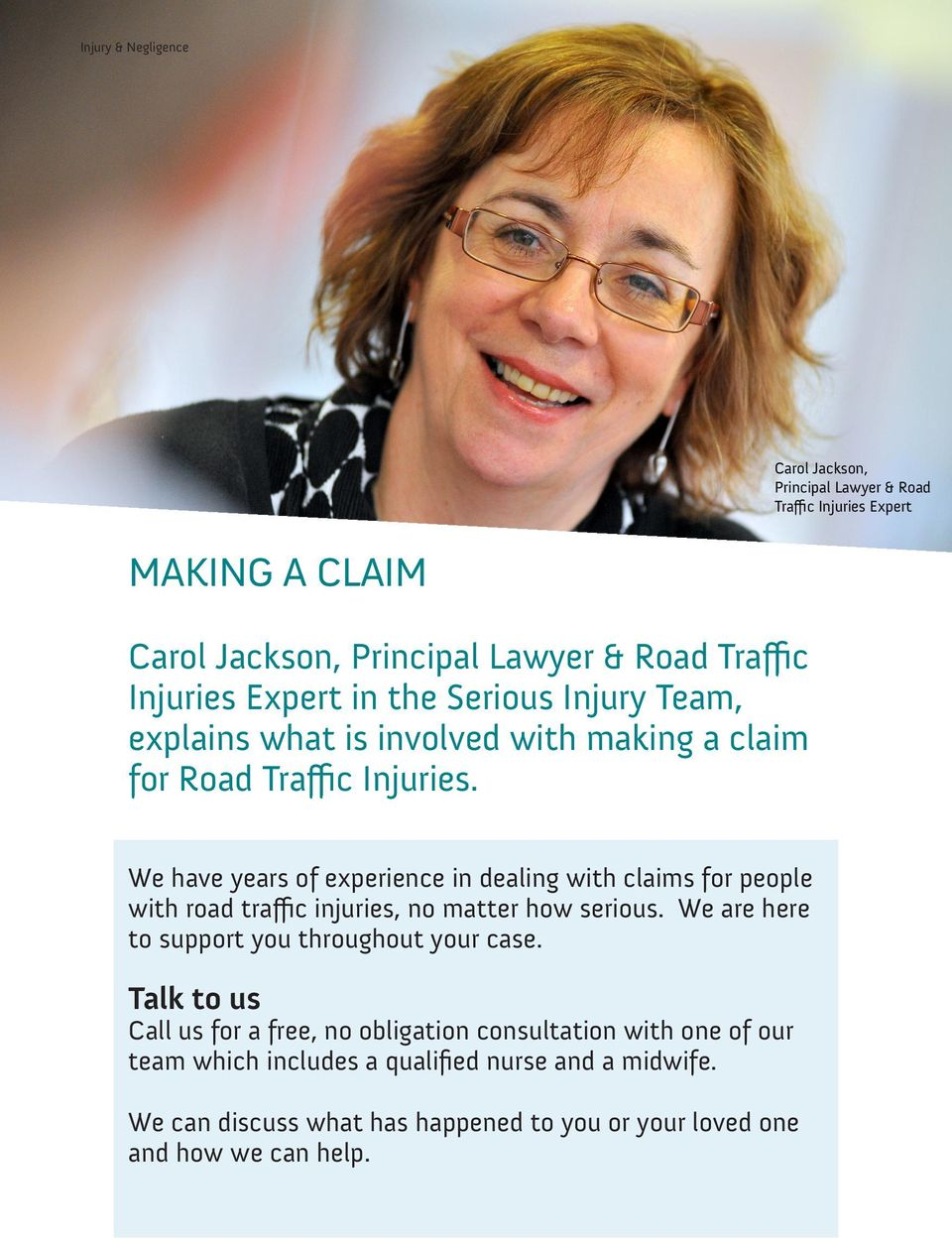 We have years of experience in dealing with claims for people with road traffic injuries, no matter how serious.
