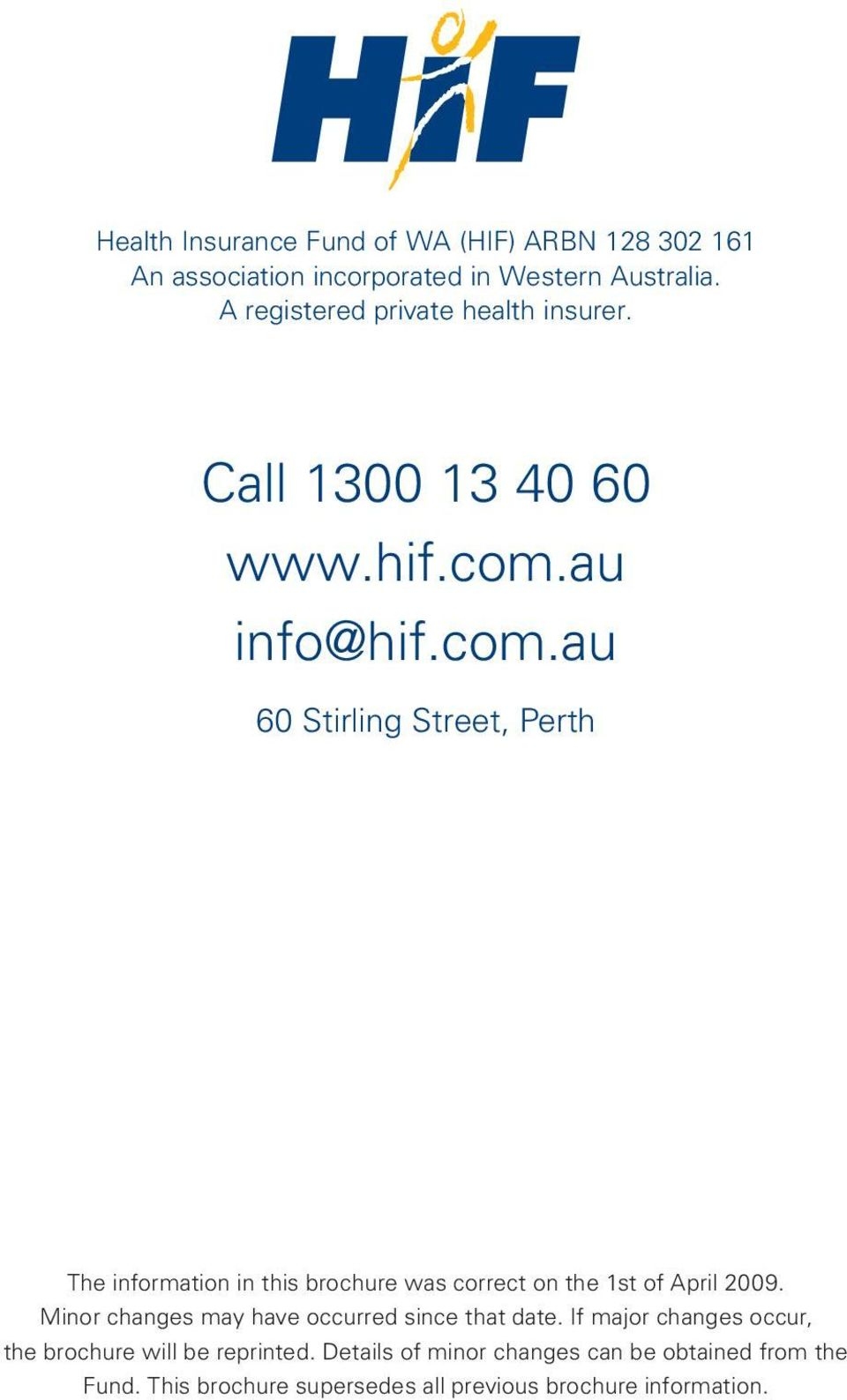 au info@hif.com.au 60 Stirling Street, Perth The information in this brochure was correct on the 1st of April 2009.