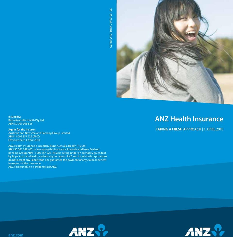 In arranging this insurance Australia and New Zealand Banking Group ABN 11 005 357 522 (ANZ) is acting under an authority given to it by Bupa Australia Health and not as your agent.