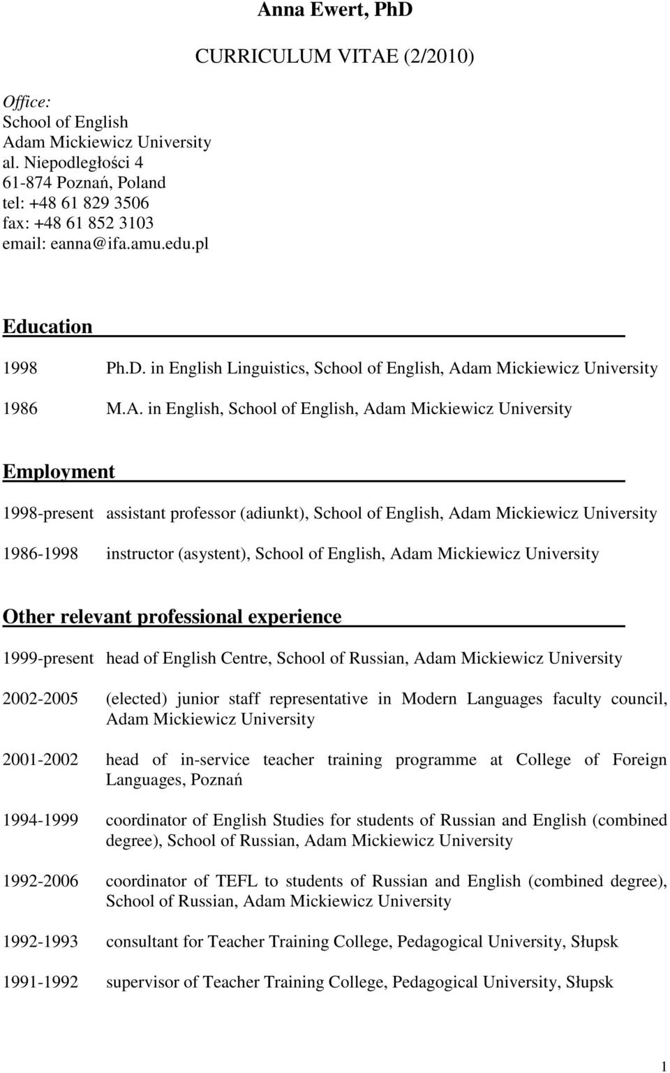University Employment 1998-present assistant professor (adiunkt), School of English, Adam Mickiewicz University 1986-1998 instructor (asystent), School of English, Adam Mickiewicz University Other