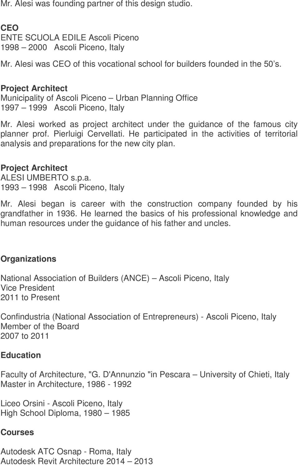 Pierluigi Cervellati. He participated in the activities of territorial analysis and preparations for the new city plan. Project Architect ALESI UMBERTO s.p.a. 1993 1998 Ascoli Piceno, Italy Mr.