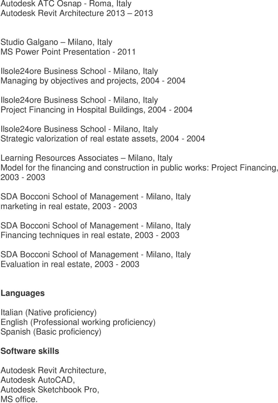 real estate assets, 2004-2004 Learning Resources Associates Milano, Italy Model for the financing and construction in public works: Project Financing, 2003-2003 SDA Bocconi School of Management -