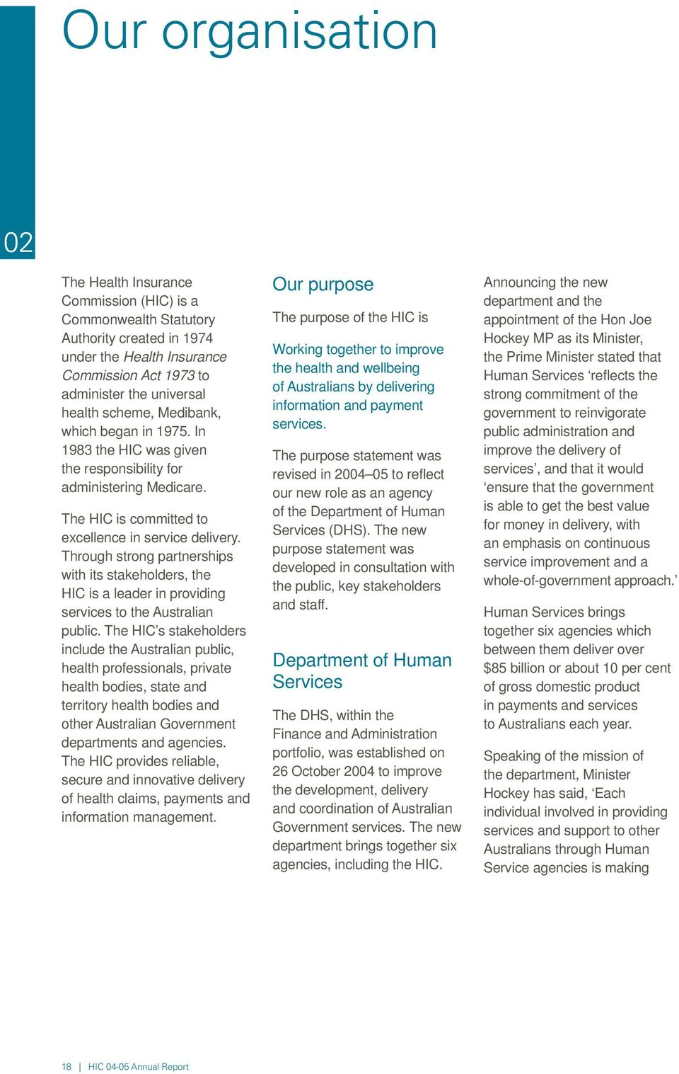 Through strong partnerships with its stakeholders, the HIC is a leader in providing services to the Australian public.