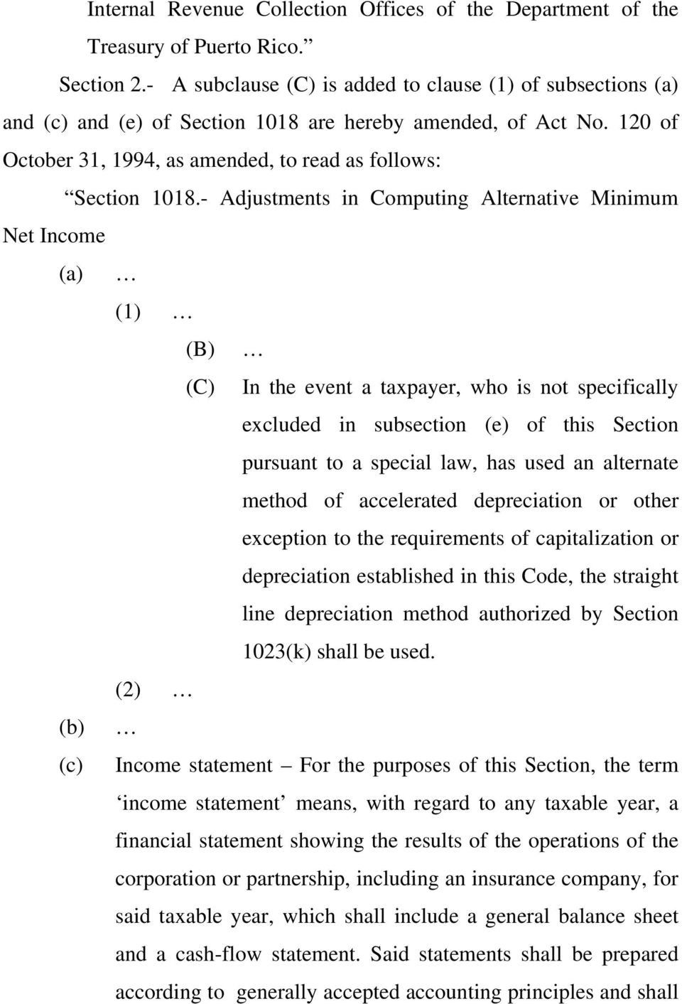 - Adjustments in Computing Alternative Minimum Net Income (a) (1) (B) (C) In the event a taxpayer, who is not specifically excluded in subsection (e) of this Section pursuant to a special law, has