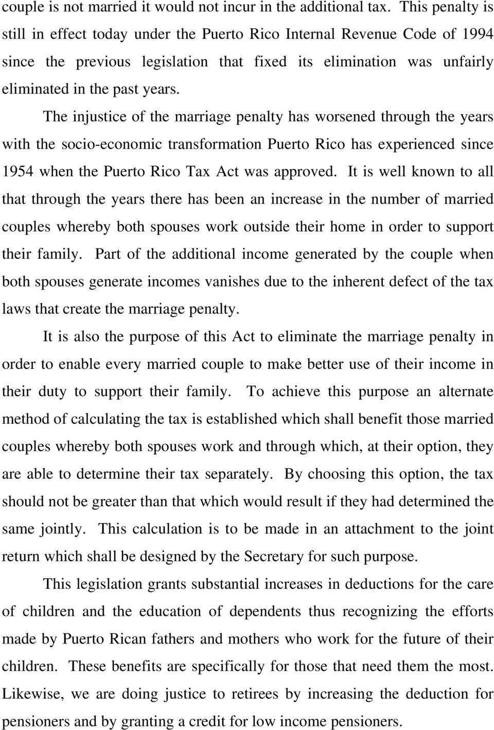 The injustice of the marriage penalty has worsened through the years with the socio-economic transformation Puerto Rico has experienced since 1954 when the Puerto Rico Tax Act was approved.