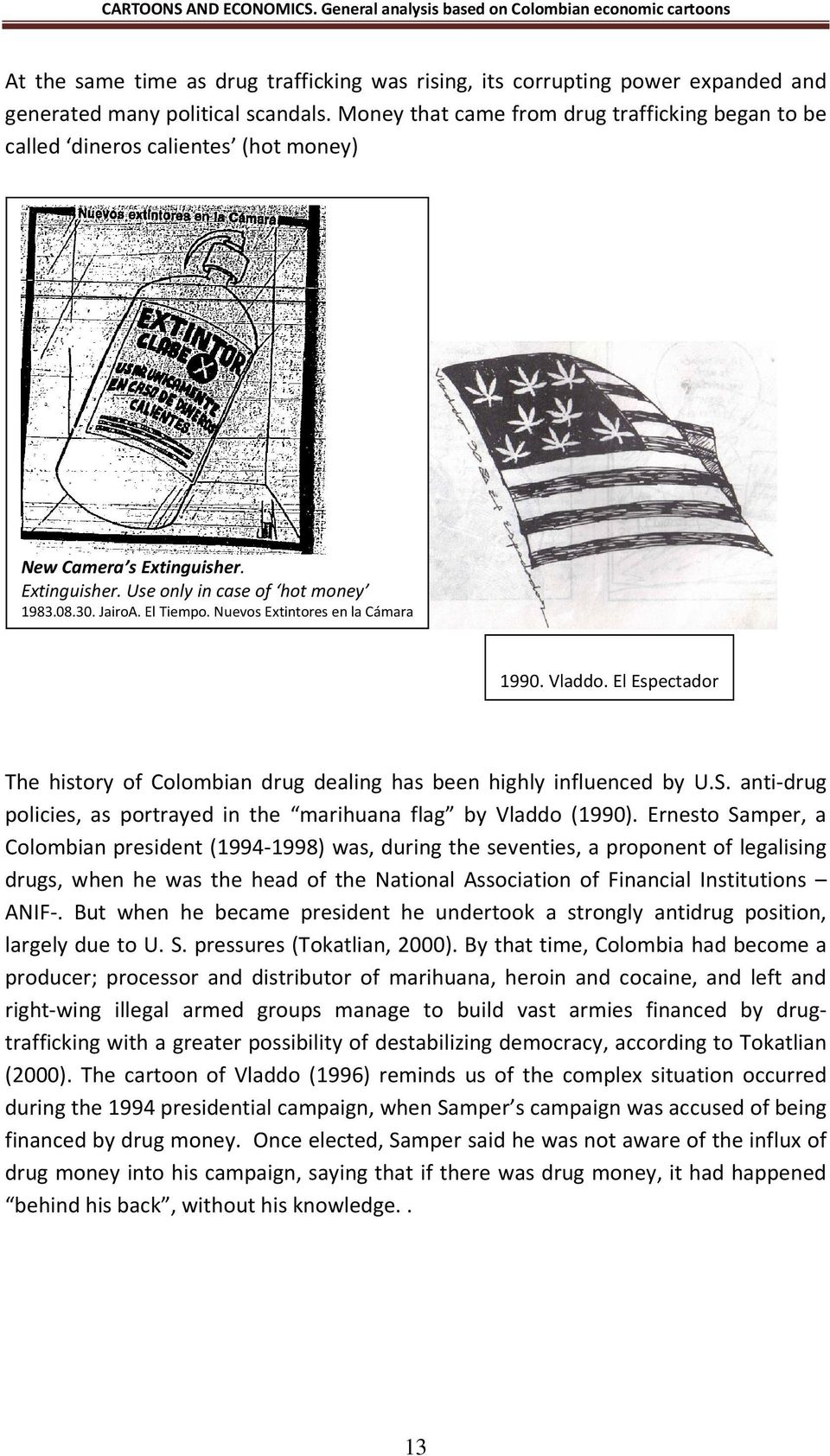Nuevos Extintores en la Cámara 1990. Vladdo. El Espectador The history of Colombian drug dealing has been highly influenced by U.S.
