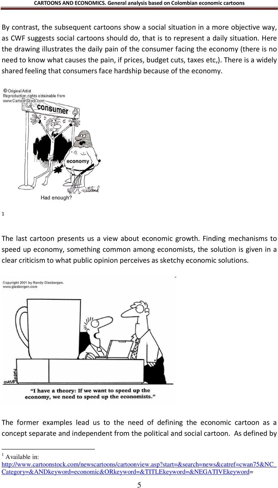 There is a widely shared feeling that consumers face hardship because of the economy. 1 The last cartoon presents us a view about economic growth.