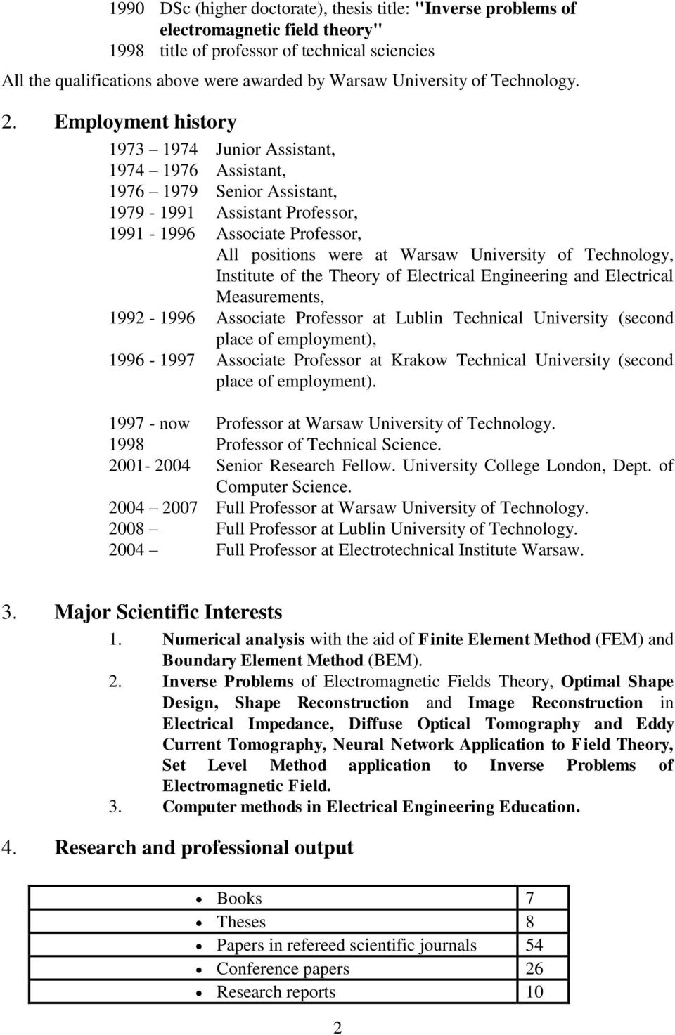 Employment history 1973 1974 Junior Assistant, 1974 1976 Assistant, 1976 1979 Senior Assistant, 1979-1991 Assistant Professor, 1991-1996 Associate Professor, All positions were at Warsaw University