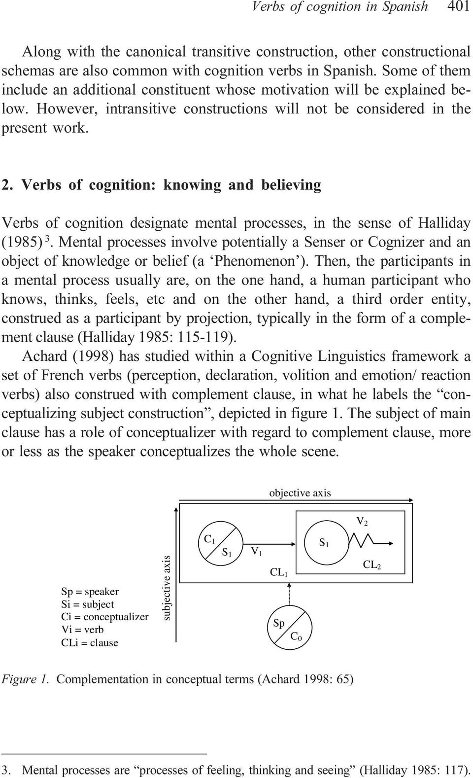 Verbs of cognition: knowing and believing Verbs of cognition designate mental processes, in the sense of Halliday (1985) 3.